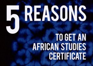 5 Reasons to Get an African Studies Certificate